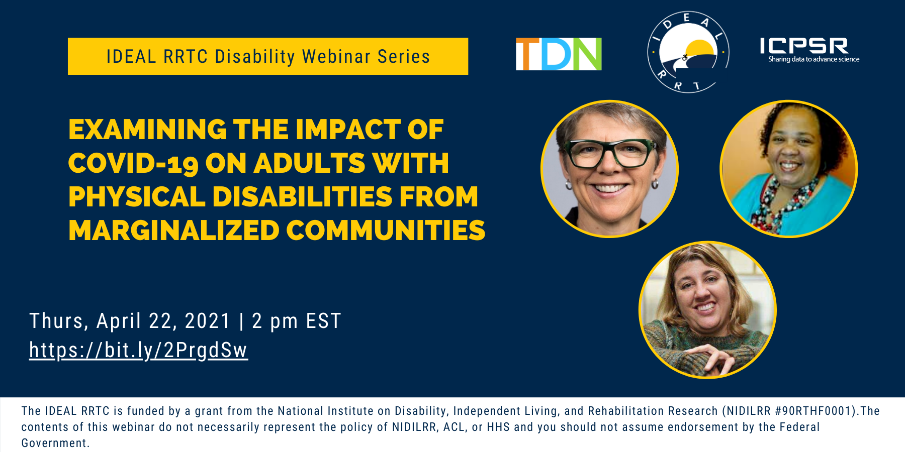 IDEAL RRTC Webinar Series Examining the Impact of COVID-19 on adults with physical disabilities from marginalized communities Thursday April 22, 2021 2 p.m. Eastern Standard Time.