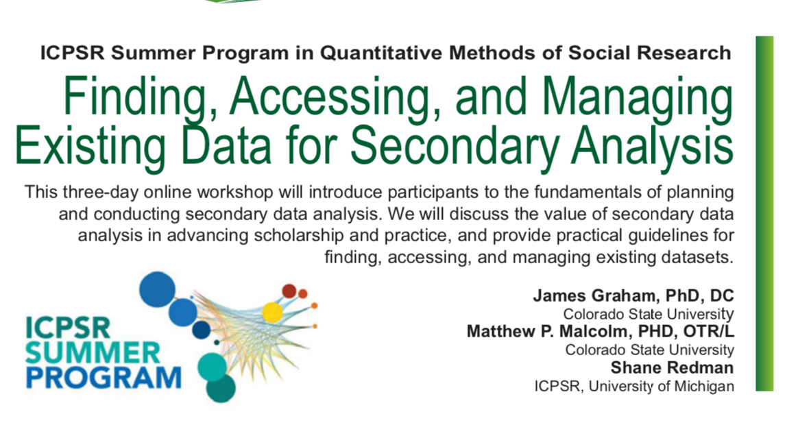 ICPSR Summer Program in Quantitative Methods of Social Research Finding, Accessing, and Managing Existing Data for Secondary Analysis This three-day online workshop will introduce participants to the fundamentals of planning and conducting secondary data