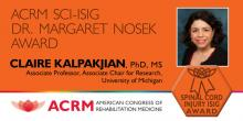 Announcement describing that Claire Kalpakjian, PhD, received the inaugural Dr. Margaret Nosek Award from the American Congress of Rehabilitation Medicine.